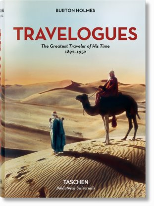Burton Holmes. Travelogues. The Greatest Traveler of His Time 1892-1952 (Bibliotheca Universalis)