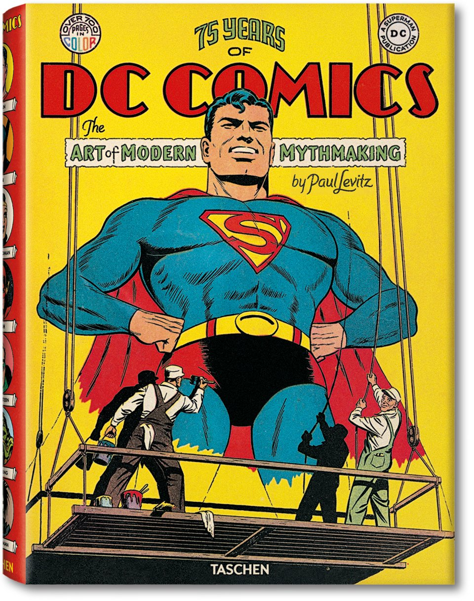 75 Years of DC Comics. The Art of Modern Mythmaking, published by TASCHEN Books